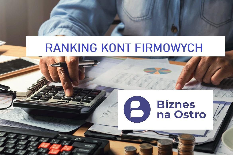 Najlepsze konto firmowe dla małego biznesu. Jak wybrać konto firmowe? RANKING czerwiec 2020r